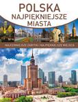 Polska. Najpiękniejsze miasta. Najcenniejsze zabytki i najpiękniejsze miejsca w sklepie internetowym Booknet.net.pl