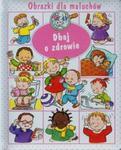 Obrazki dla maluchów Dbaj o zdrowie w sklepie internetowym Booknet.net.pl