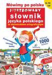 Mówimy po polsku. Ilustrowany słownik języka polskiego. 6-10 lat w sklepie internetowym Booknet.net.pl
