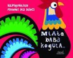 Miała baba koguta Najpiękniejsze piosenki dla dzieci w sklepie internetowym Booknet.net.pl