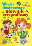 Wielki ilustrowany słownik ortograficzny dla dzieci w sklepie internetowym Booknet.net.pl