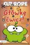 Cut the Rope Główkę ćwicz! w sklepie internetowym Booknet.net.pl