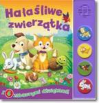 Hałaśliwe zwierzątka. Książeczka dźwiękowa w sklepie internetowym Booknet.net.pl