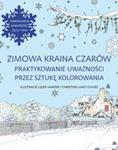 Zimowa kraina czarów Praktykowanie uważności przez sztukę kolorowania w sklepie internetowym Booknet.net.pl
