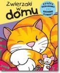 Ruchome zwierzaki. Zwierzaki w domu w sklepie internetowym Booknet.net.pl