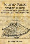Polityka Polski wobec Turcji i akcji antytureckiej w wieku XV do utraty Kilii i Białogrodu (1484) w sklepie internetowym Booknet.net.pl