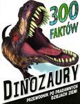 300 faktów Dinozaury. Przewodnik w sklepie internetowym Booknet.net.pl