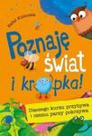 Poznaję świat i kropka! Dlaczego kurzu przybywa i czemu parzy pokrzywa w sklepie internetowym Booknet.net.pl