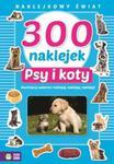 300 naklejek. Psy i koty. Naklejkowy świat w sklepie internetowym Booknet.net.pl