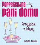 Perfekcyjna pani domu. Przyjęcia z klasą w sklepie internetowym Booknet.net.pl