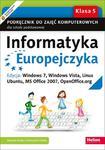 Informatyka Europejczyka. Podręcznik do zajęć komputerowych dla szkoły podstawowej, kl. 5. Edycja: Windows 7, Windows Vista, Linux Ubuntu, MS Office 2007, OpenOffice.org (Wydanie III) w sklepie internetowym Booknet.net.pl