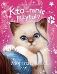 MÓJ MAŁY KOTEK KTO MNIE PRZYTULI OP. WILGA 9788328031951 w sklepie internetowym Booknet.net.pl
