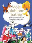 Moje ulubione baśnie Wilk i siedem koźlątek, O rybaku i złotej rybce w sklepie internetowym Booknet.net.pl