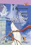 MACIEK I ŁOWCY DUCHÓW OP. LITERATURA 9788376724508 w sklepie internetowym Booknet.net.pl