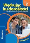 Wędrując ku dorosłości. Klasa 2, Gimnazjum. Wychowanie do życia w rodzinie. Ćwiczenia w sklepie internetowym Booknet.net.pl
