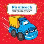 Supermaszyny Na ulicach w sklepie internetowym Booknet.net.pl