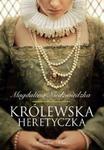 Królewska heretyczka w sklepie internetowym Booknet.net.pl