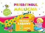 Przedszkole Malucha. Wesołe zabawy 5-latka. Naklejaj i baw się! w sklepie internetowym Booknet.net.pl