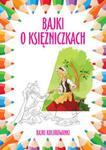 Bajki o księżniczkach Bajki kolorowanki w sklepie internetowym Booknet.net.pl