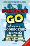 Pokémon GO. Nieoficjalny podręcznik trenera w sklepie internetowym Booknet.net.pl