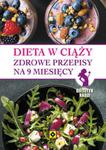 Dieta w ciąży. Zdrowe przepisy na 9 miesięcy w sklepie internetowym Booknet.net.pl