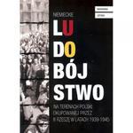 NIEMIECKIE LUDOBÓJSTWO NA TERENACH POLSK I OKUPOWANEJ PRZEZ III RZE 9788393712113 w sklepie internetowym Booknet.net.pl