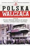 Polska Walcząca Historia Polskiego Państwa Podziemnego Tom 26 Tylko świnie siedzą w kinie Prasa literatura i satyra w sklepie internetowym Booknet.net.pl