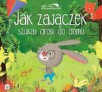 Jak zajączek szukał drogi do domu Bajki szczęśliwego dzieciństwa w sklepie internetowym Booknet.net.pl