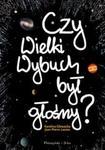 Czy Wielki Wybuch był głośny ? w sklepie internetowym Booknet.net.pl