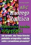 ABC Mądrego Rodzica: Skuteczna nauka ortografii w sklepie internetowym Booknet.net.pl
