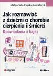 Jak rozmawiać z dziećmi o chorobie cierpieniu i śmierci w sklepie internetowym Booknet.net.pl