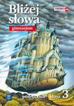 Bliżej słowa. Klasa 3, Gimnazjum. Język polski. Podręcznik. Część 3 w sklepie internetowym Booknet.net.pl