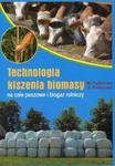Technologia kiszenia biomasy na cele paszowe i biogaz rolniczy w sklepie internetowym Booknet.net.pl