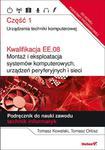 Kwalifikacja EE.08. Montaż i eksploatacja systemów komputerowych, urządzeń peryferyjnych i sieci. Część 1. Urządzenia techniki komputerowej. Podręcznik do nauki zawodu technik informatyk w sklepie internetowym Booknet.net.pl