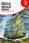 Bliżej słowa 3 Zeszyt ćwiczeń Część 2 w sklepie internetowym Booknet.net.pl