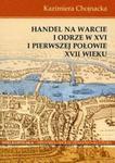 Handel na Warcie i Odrze w XVI i pierwszej połowie XVII wieku w sklepie internetowym Booknet.net.pl