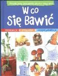W co się bawić Pomysły na cały rok w sklepie internetowym Booknet.net.pl