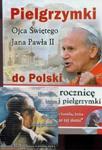 Pielgrzymki Ojca Świętego Jana Pawła II do Polski z DVD w sklepie internetowym Booknet.net.pl