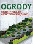 Ogrody Projekty polskich architektów krajobrazu w sklepie internetowym Booknet.net.pl