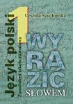 Wyrazić słowem Podręcznik do kształcenia językowego z ćwiczeniami. Zasadnicza szkoła zawodowa. Klasa w sklepie internetowym Booknet.net.pl