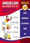 Angielski dla dzieci 7. 6-8 lat. Pierwsze słówka. Ćwiczenia w sklepie internetowym Booknet.net.pl