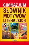 Słownik motywów literackich gimnazjum w sklepie internetowym Booknet.net.pl
