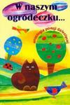 W naszym ogródeczku Antologia poezji dziecięcej w sklepie internetowym Booknet.net.pl