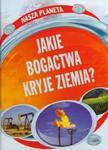 Nasza planeta Jakie bogactwa kryje Ziemia w sklepie internetowym Booknet.net.pl