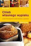 Chleb własnego wypieku. Zrób to sam. w sklepie internetowym Booknet.net.pl
