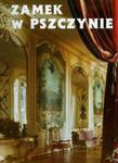Zamek w Pszczynie Perła śląskiej architektury w sklepie internetowym Booknet.net.pl
