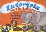 Zwierzęta małe i duże. Piszę, wklejam i maluję! w sklepie internetowym Booknet.net.pl