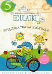 Edulatki Pięciolatek na szóstkę w sklepie internetowym Booknet.net.pl