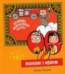 Ostrożnie z ogniem Akademia bezpiecznego dziecka w sklepie internetowym Booknet.net.pl