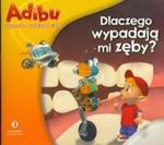 Adibu Tajemnice ludzkiego ciała Dlaczego wypadają mi zęby w sklepie internetowym Booknet.net.pl